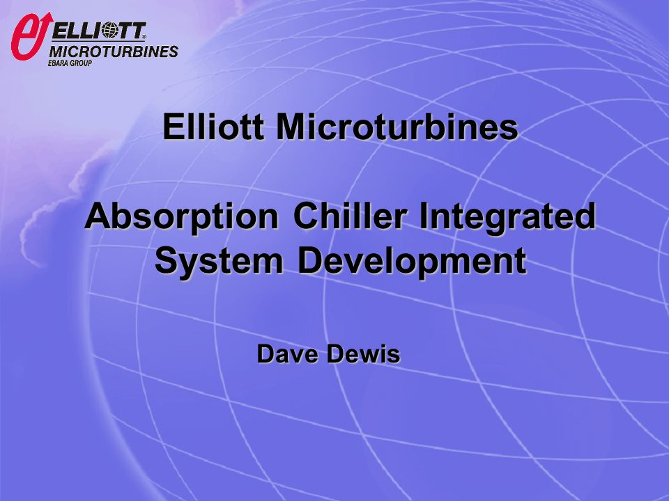 Elliott Microturbines Absorption Chiller Integrated System Development