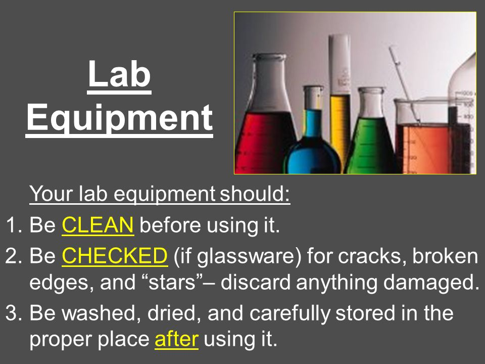 Lab Equipment Your lab equipment should: Be CLEAN before using it.