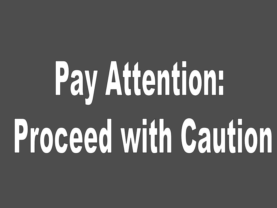 Pay Attention: Proceed with Caution