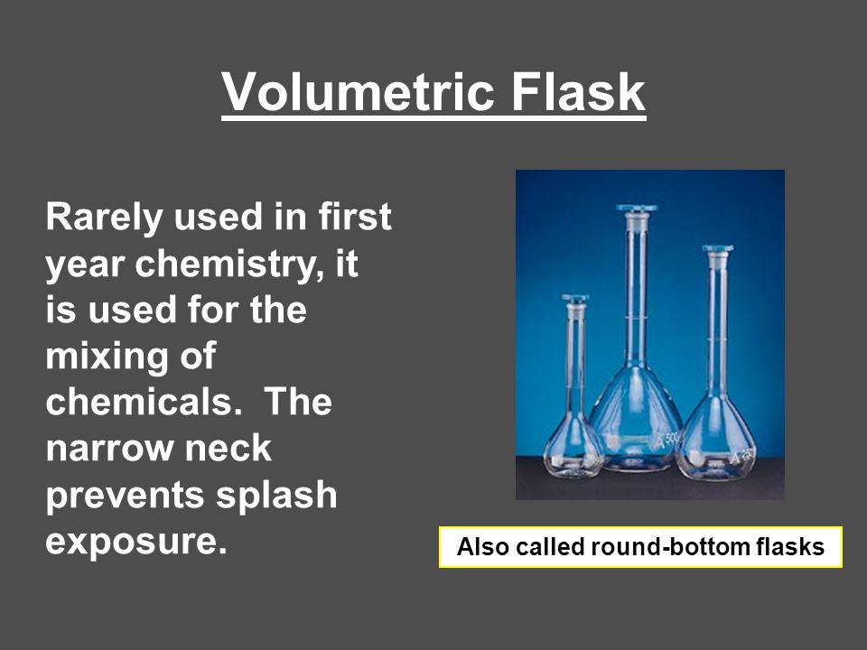 Also called round-bottom flasks