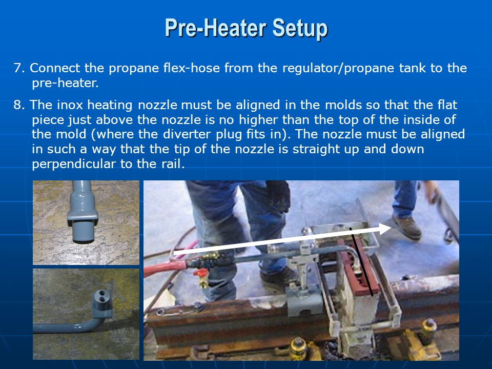 Pre-Heater Setup 7. Connect the propane flex-hose from the regulator/propane tank to the pre-heater.