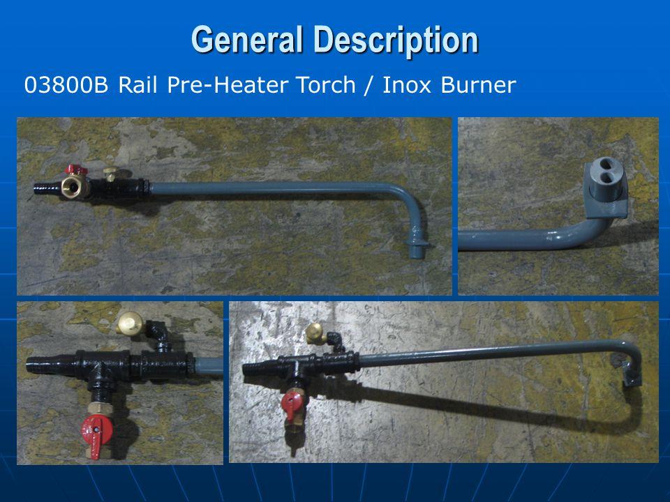 General Description 03800B Rail Pre-Heater Torch / Inox Burner