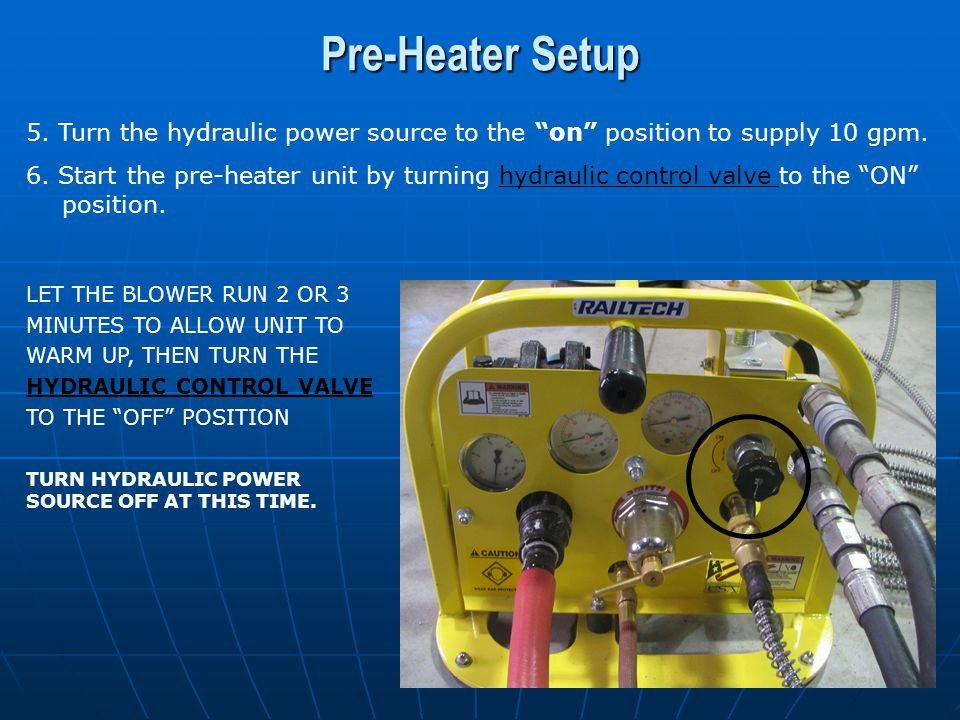 Pre-Heater Setup 5. Turn the hydraulic power source to the on position to supply 10 gpm.