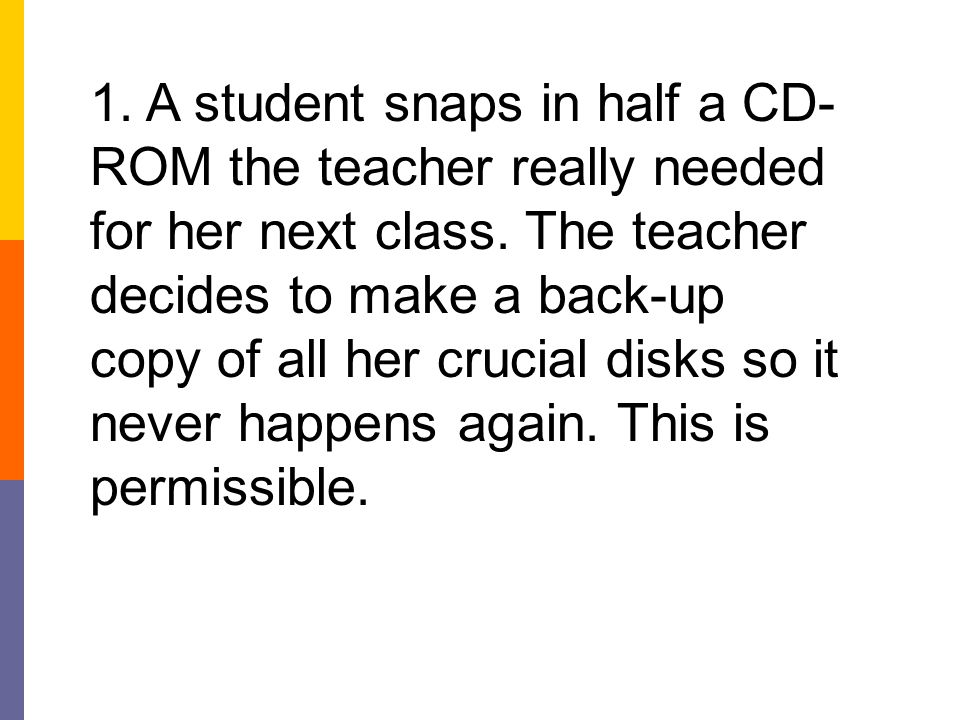 1. A student snaps in half a CD-ROM the teacher really needed for her next class.