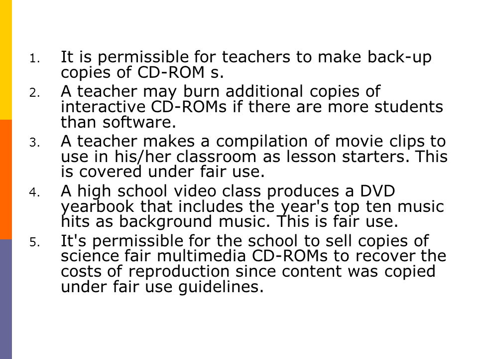 It is permissible for teachers to make back-up copies of CD-ROM s.