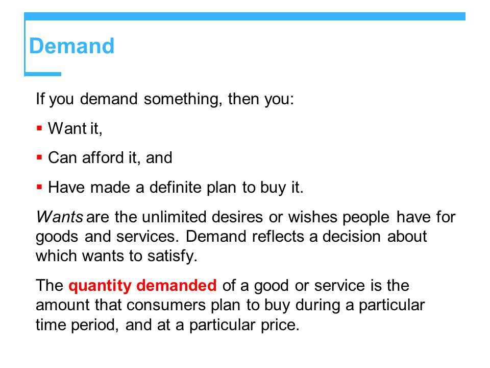 Demand If you demand something, then you: Want it, Can afford it, and