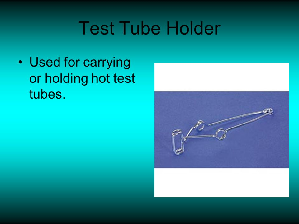 Test Tube Holder Used for carrying or holding hot test tubes.