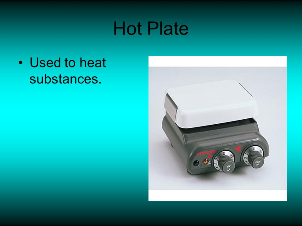 Hot Plate Used to heat substances.