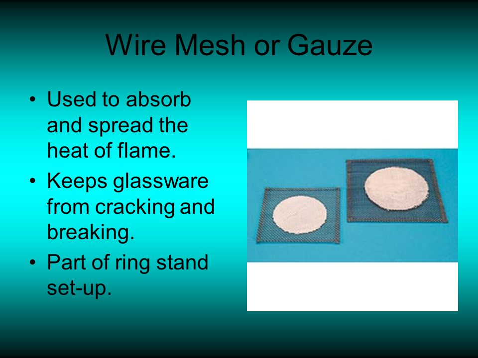 Wire Mesh or Gauze Used to absorb and spread the heat of flame.