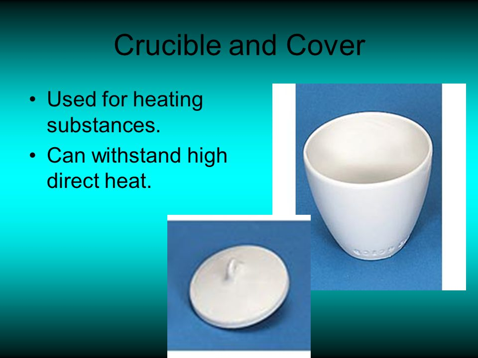 Crucible and Cover Used for heating substances.