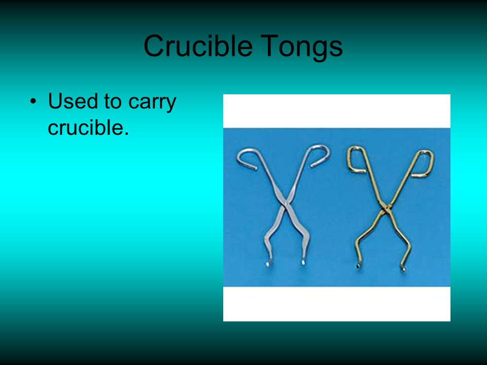 Crucible Tongs Used to carry crucible.
