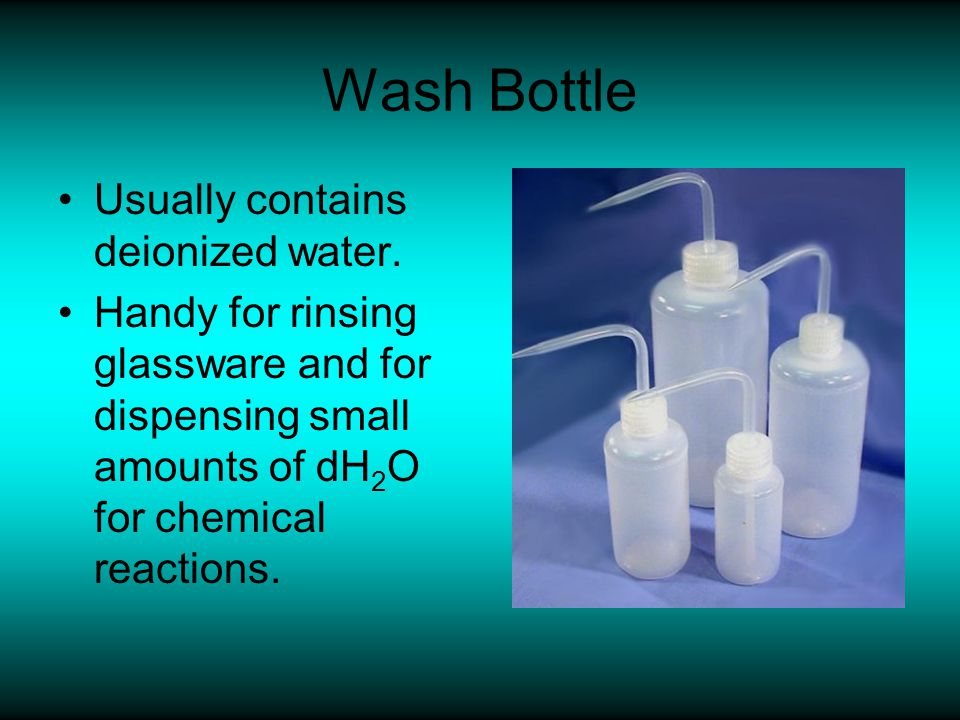 Wash Bottle Usually contains deionized water.