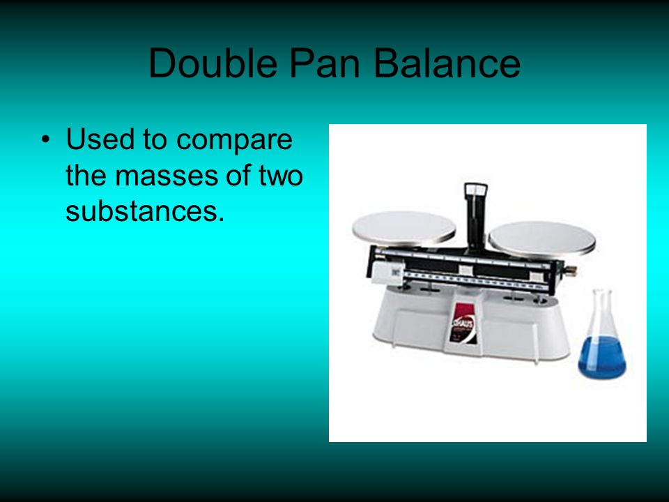 Double Pan Balance Used to compare the masses of two substances.