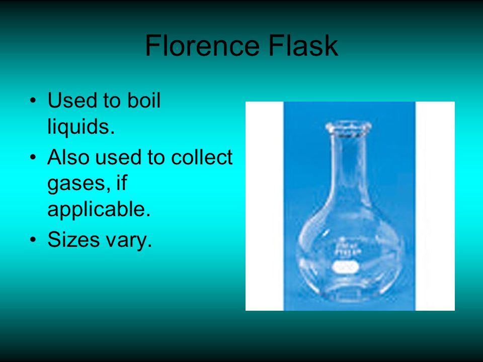 Florence Flask Used to boil liquids.
