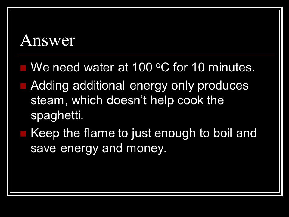 Answer We need water at 100 oC for 10 minutes.
