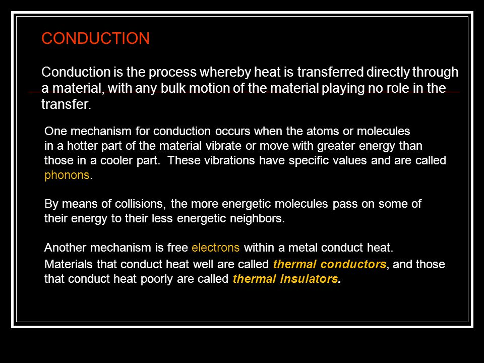 CONDUCTION Conduction is the process whereby heat is transferred directly through.