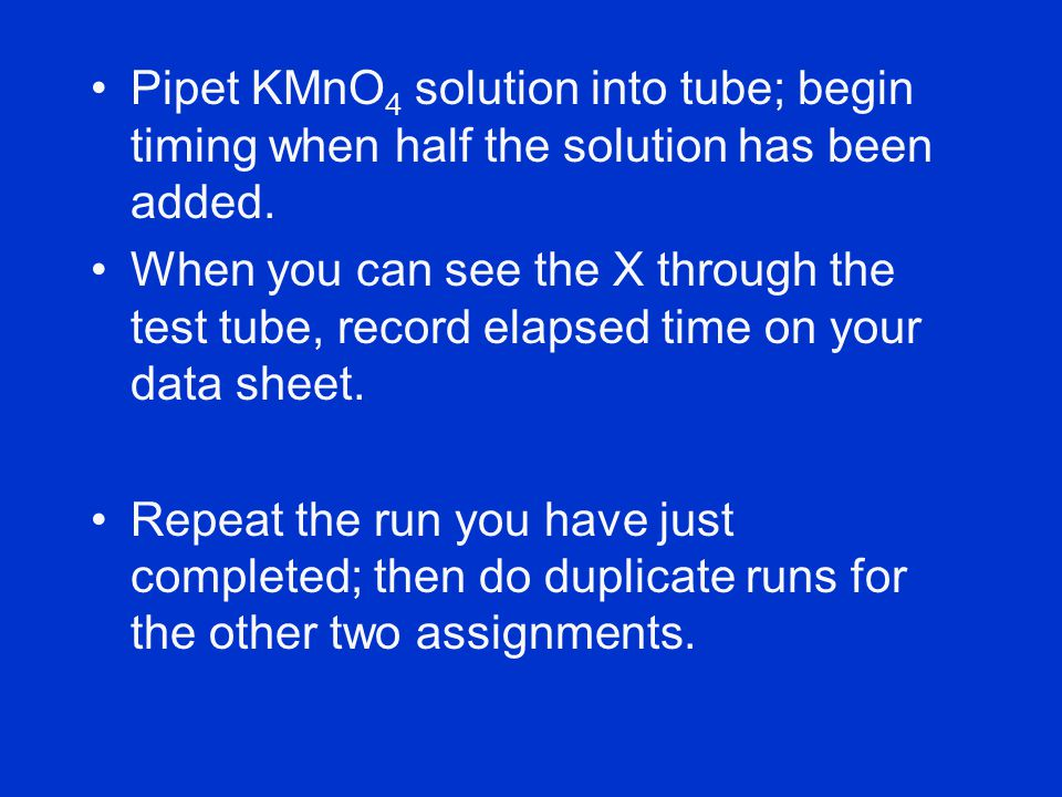 Pipet KMnO4 solution into tube; begin timing when half the solution has been added.