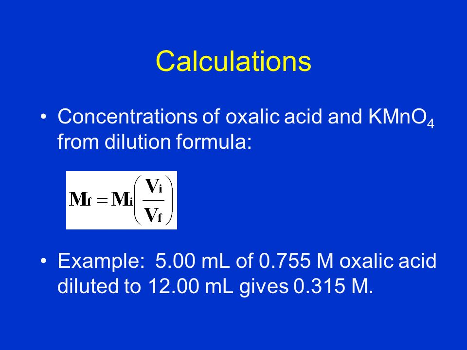 Calculations Concentrations of oxalic acid and KMnO4 from dilution formula: