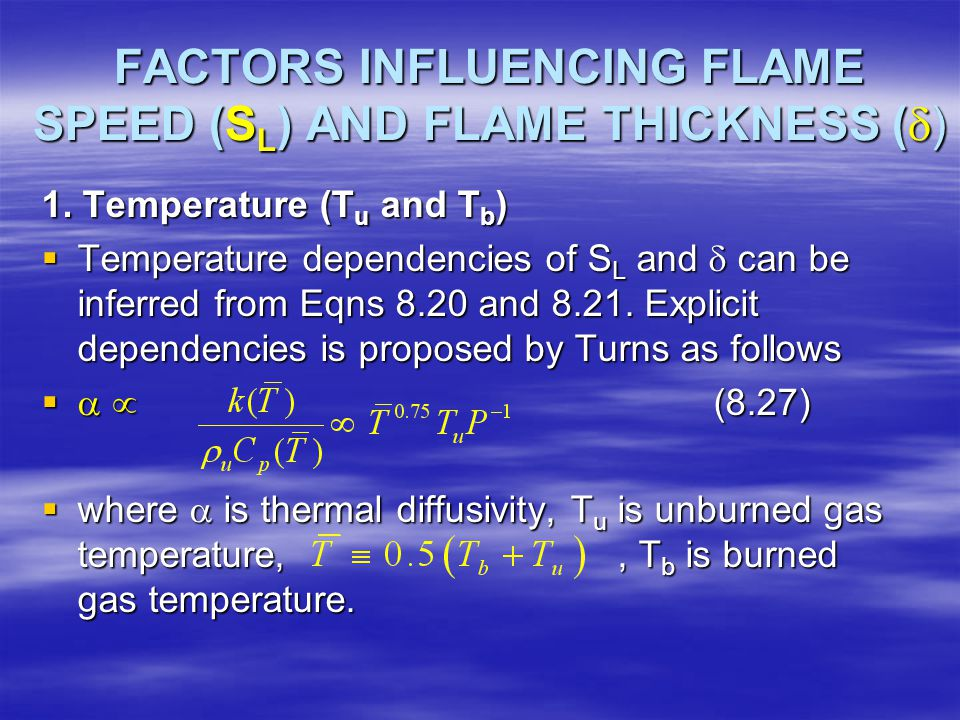 FACTORS INFLUENCING FLAME SPEED (SL) AND FLAME THICKNESS ()