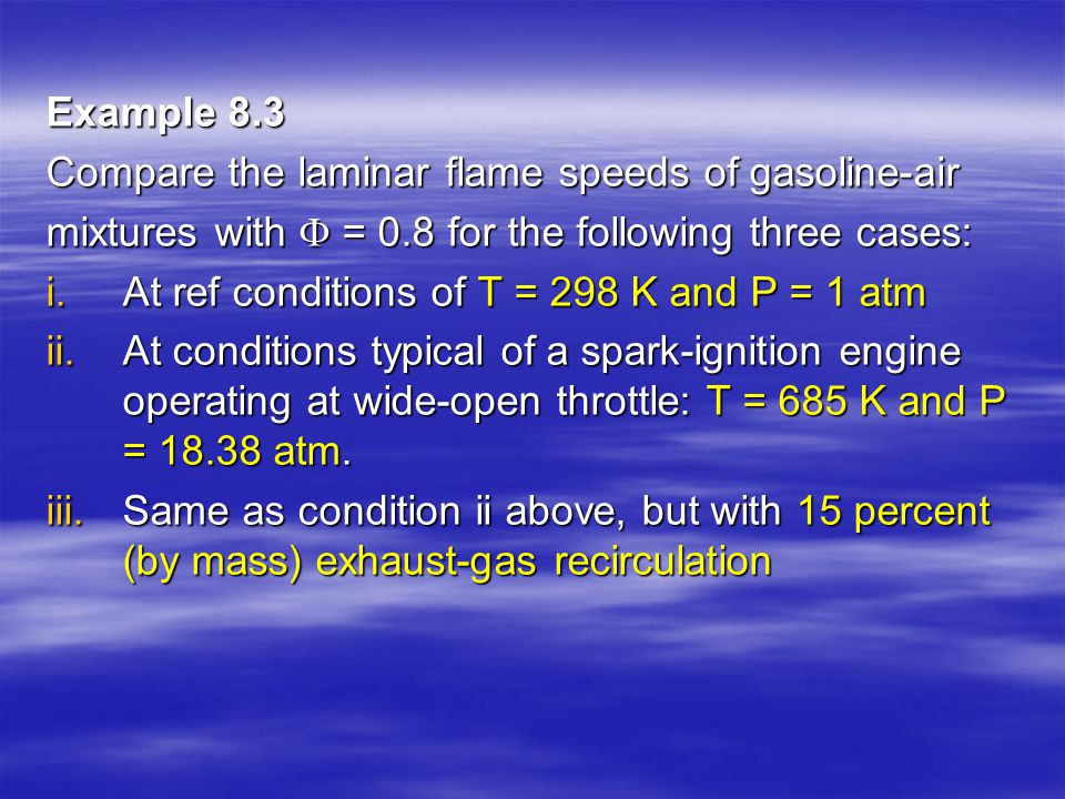 Example 8.3 Compare the laminar flame speeds of gasoline-air. mixtures with  = 0.8 for the following three cases: