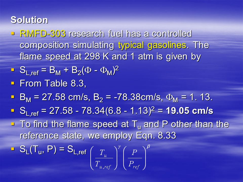Solution RMFD-303 research fuel has a controlled composition simulating typical gasolines. The flame speed at 298 K and 1 atm is given by.