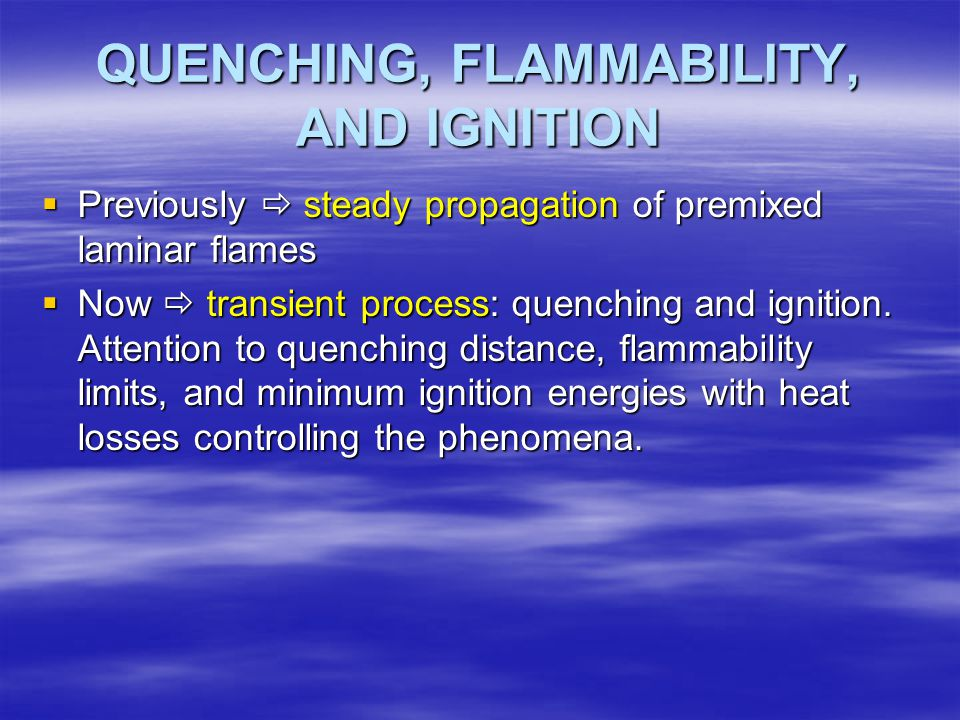 QUENCHING, FLAMMABILITY, AND IGNITION