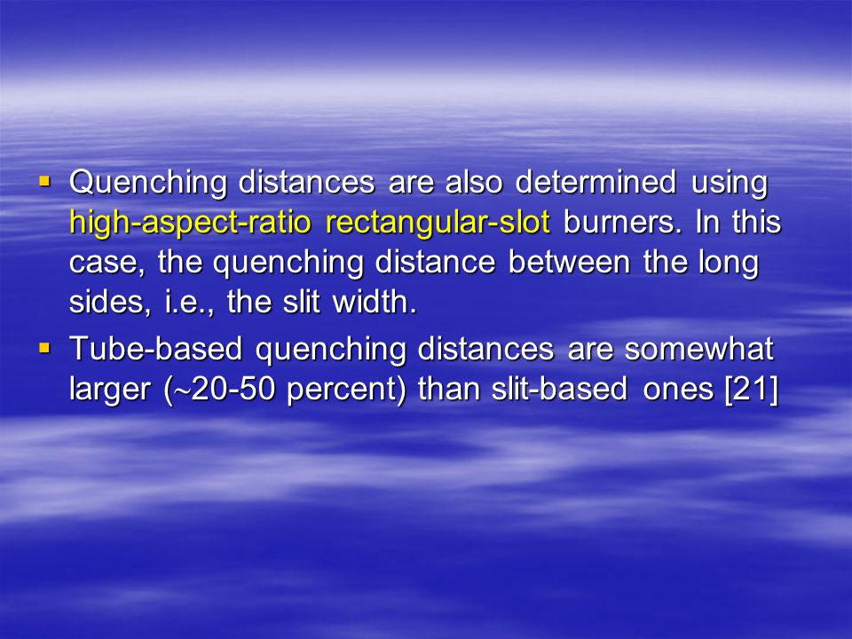 Quenching distances are also determined using high-aspect-ratio rectangular-slot burners. In this case, the quenching distance between the long sides, i.e., the slit width.