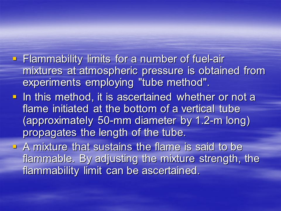 Flammability limits for a number of fuel-air mixtures at atmospheric pressure is obtained from experiments employing tube method .