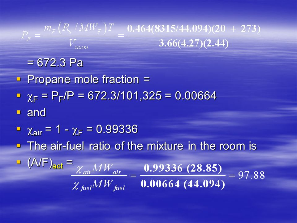 = 672.3 Pa Propane mole fraction = F = PF/P = 672.3/101,325 = 0.00664. and. air = 1 - F = 0.99336.