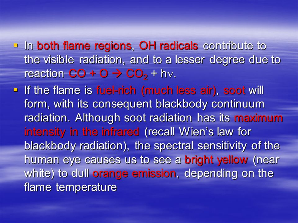 In both flame regions, OH radicals contribute to the visible radiation, and to a lesser degree due to reaction CO + O  CO2 + h.