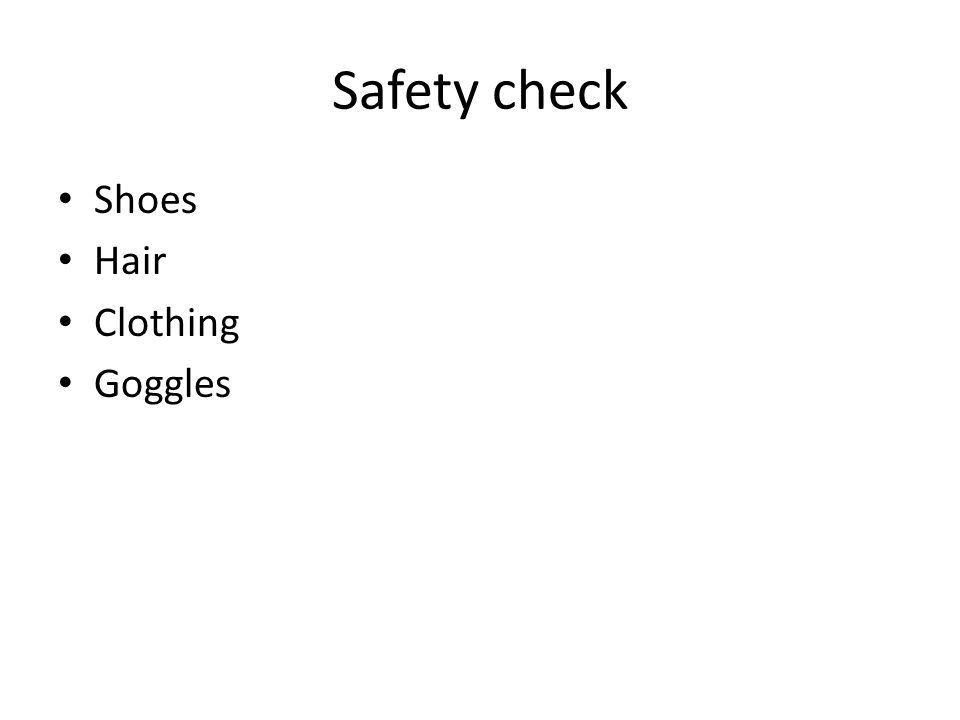 Safety check Shoes Hair Clothing Goggles