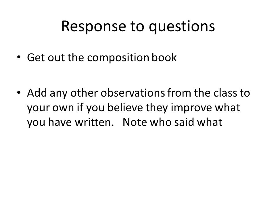 Response to questions Get out the composition book
