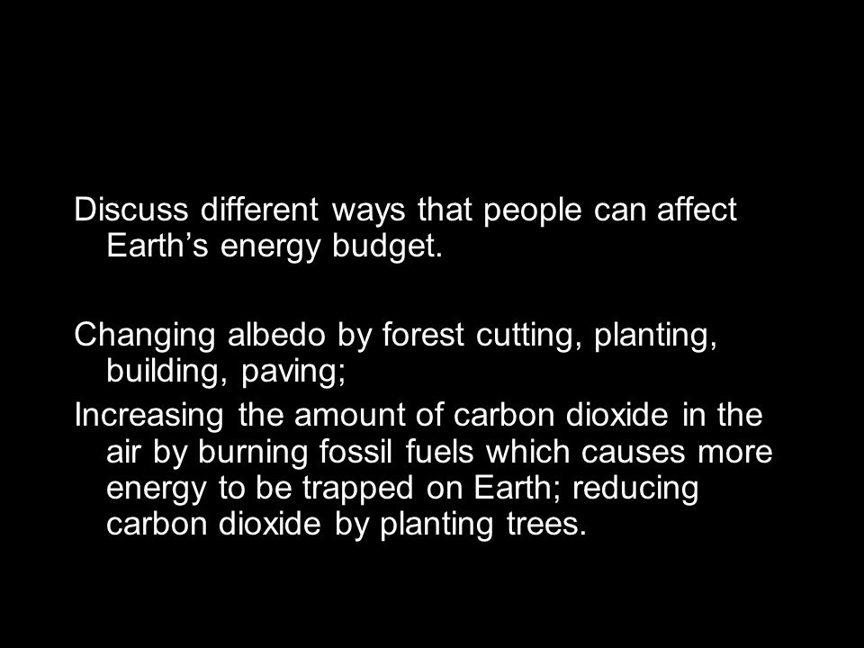 Discuss different ways that people can affect Earth's energy budget.