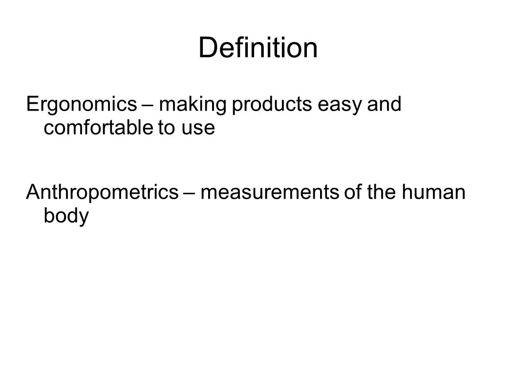 Definition Ergonomics – making products easy and comfortable to use