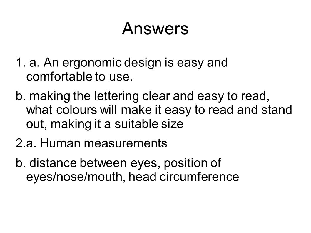 Answers 1. a. An ergonomic design is easy and comfortable to use.