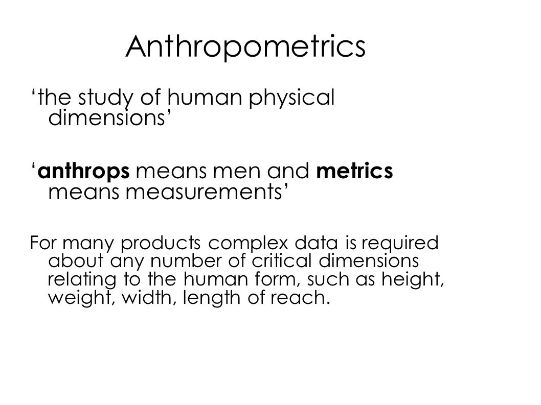 Anthropometrics 'the study of human physical dimensions'