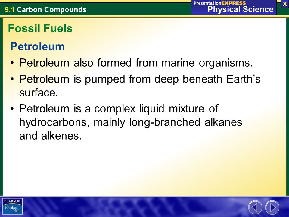Fossil Fuels Petroleum. Petroleum also formed from marine organisms. Petroleum is pumped from deep beneath Earth's surface.
