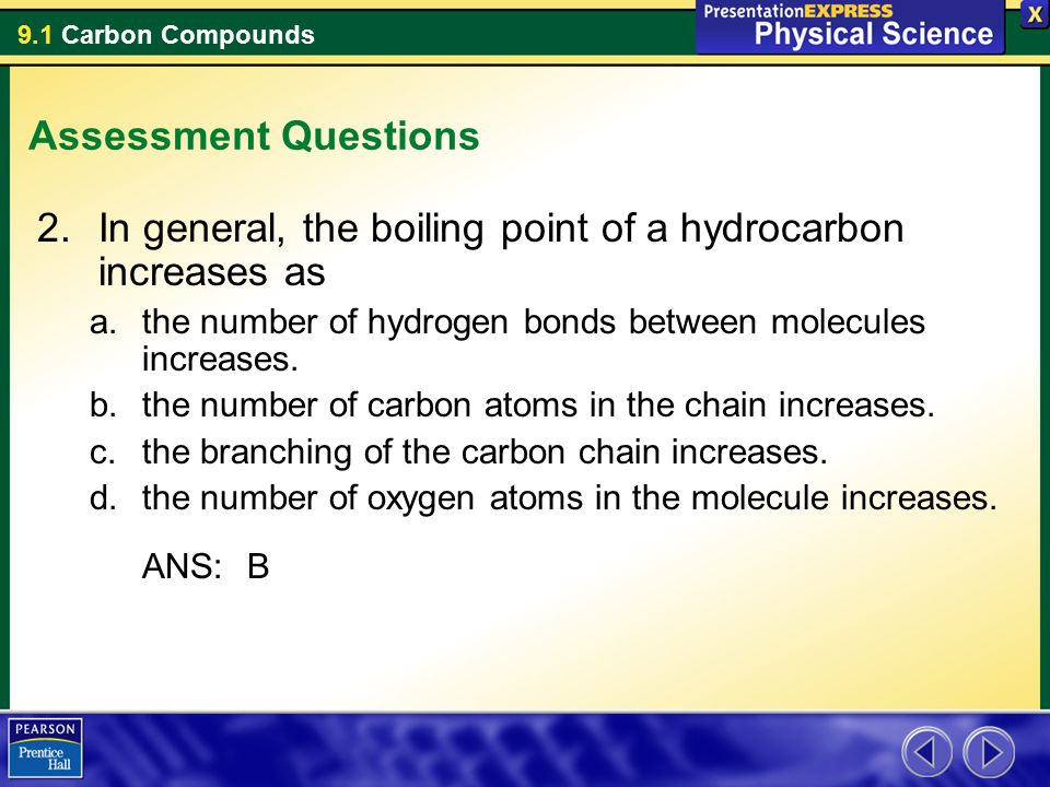 In general, the boiling point of a hydrocarbon increases as