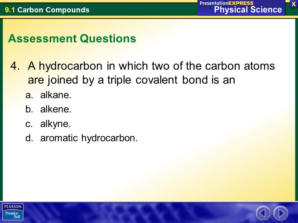 Assessment Questions A hydrocarbon in which two of the carbon atoms are joined by a triple covalent bond is an.