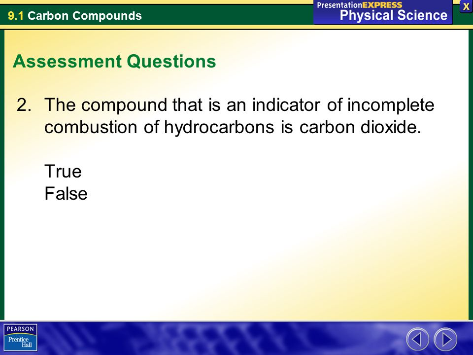 Assessment Questions The compound that is an indicator of incomplete combustion of hydrocarbons is carbon dioxide.