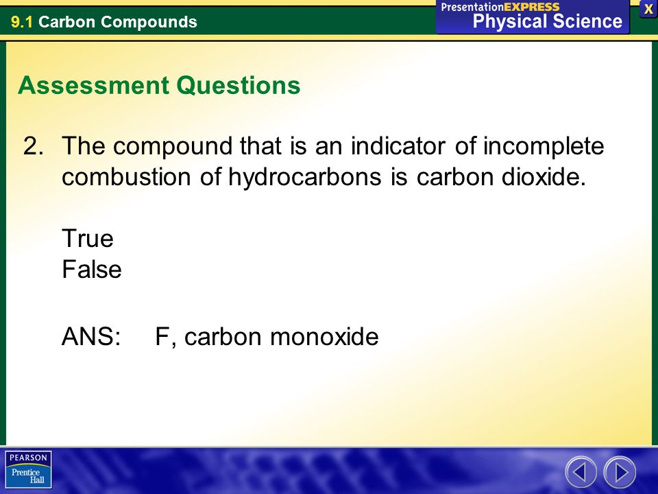 Assessment Questions The compound that is an indicator of incomplete combustion of hydrocarbons is carbon dioxide. True False.