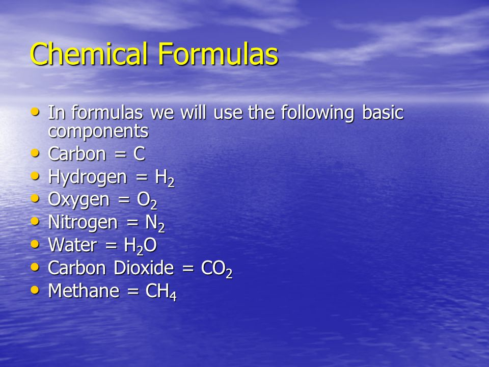 Chemical Formulas In formulas we will use the following basic components. Carbon = C. Hydrogen = H2.