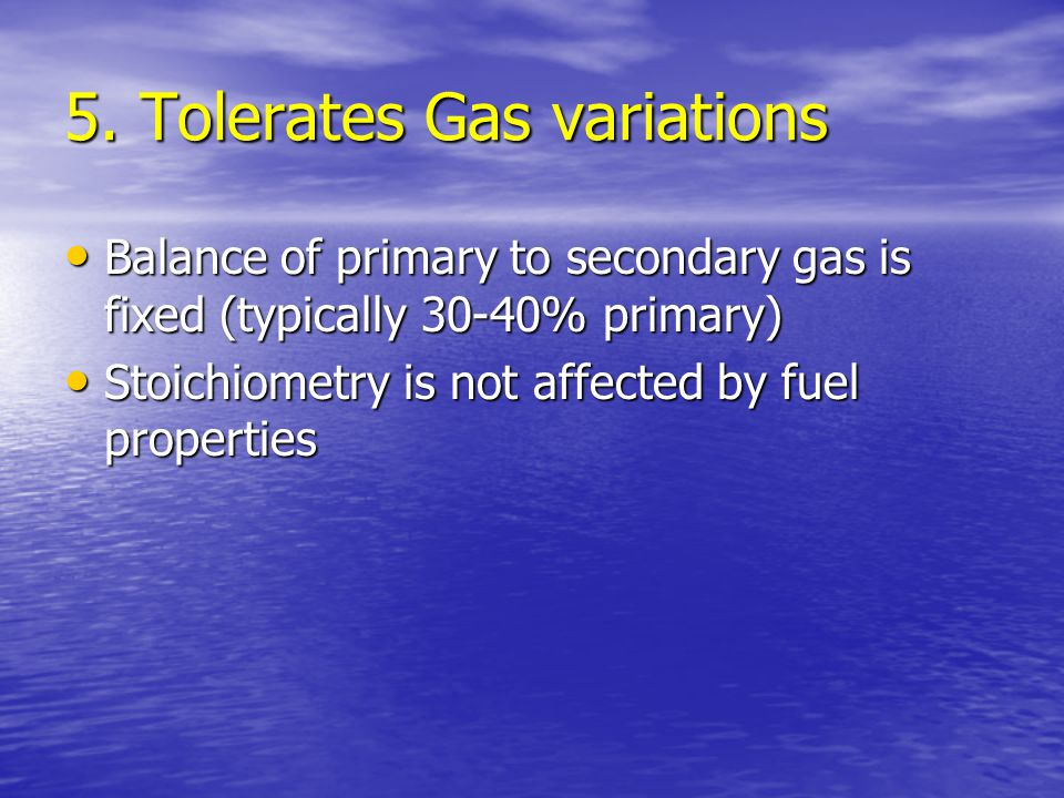 5. Tolerates Gas variations