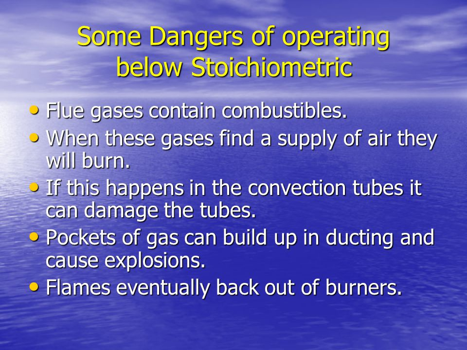 Some Dangers of operating below Stoichiometric