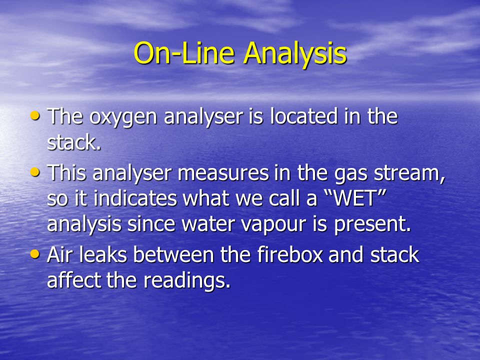 On-Line Analysis The oxygen analyser is located in the stack.