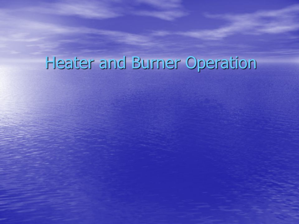 Heater and Burner Operation