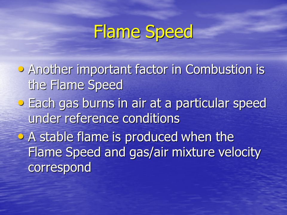 Flame Speed Another important factor in Combustion is the Flame Speed