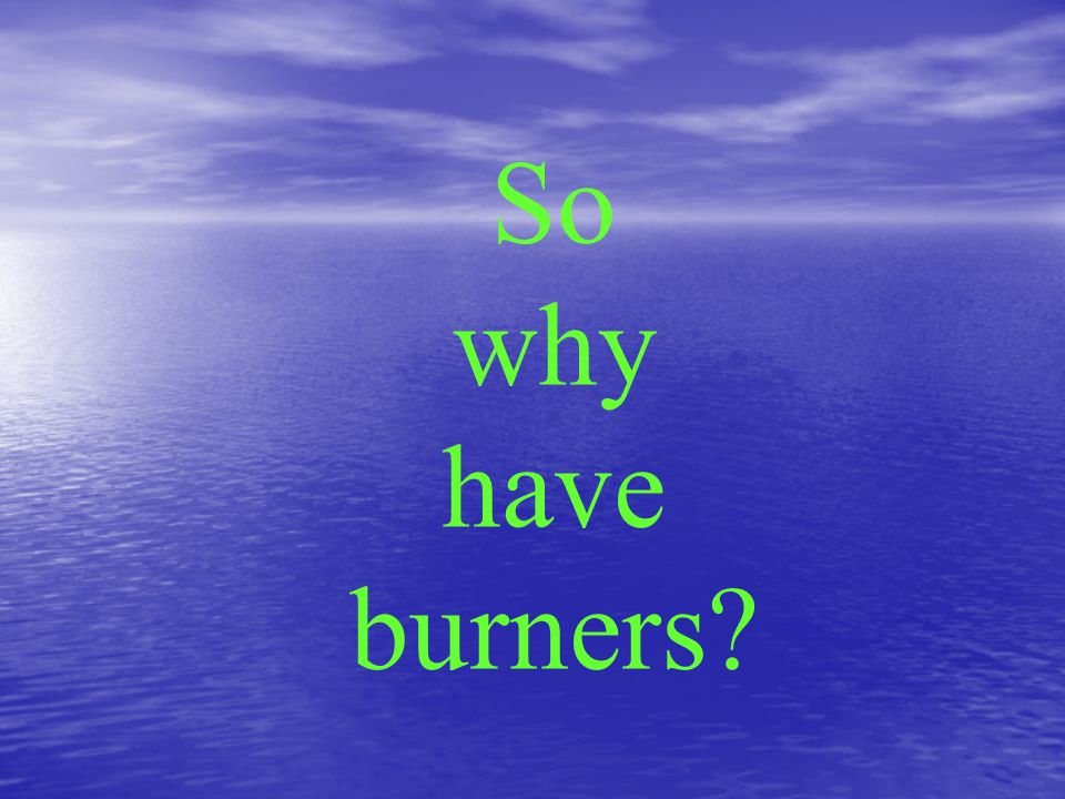 So why have burners