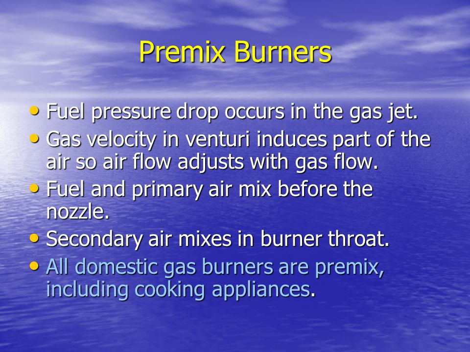 Premix Burners Fuel pressure drop occurs in the gas jet.