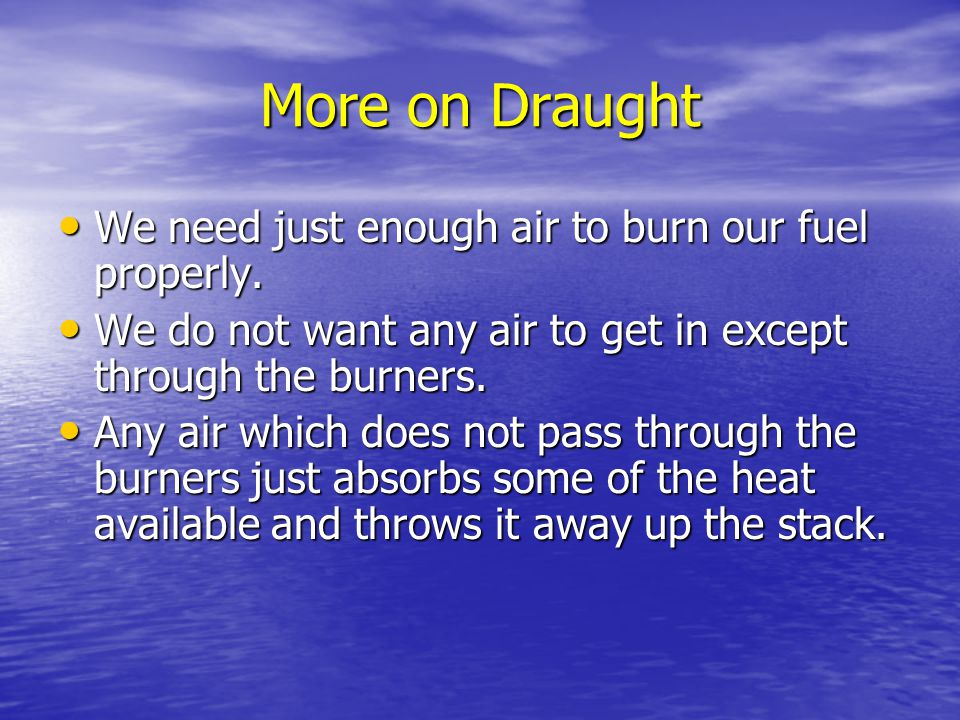 More on Draught We need just enough air to burn our fuel properly.